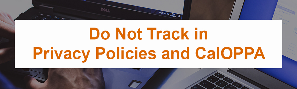 Do Not Track in Privacy Policies and CalOPPA