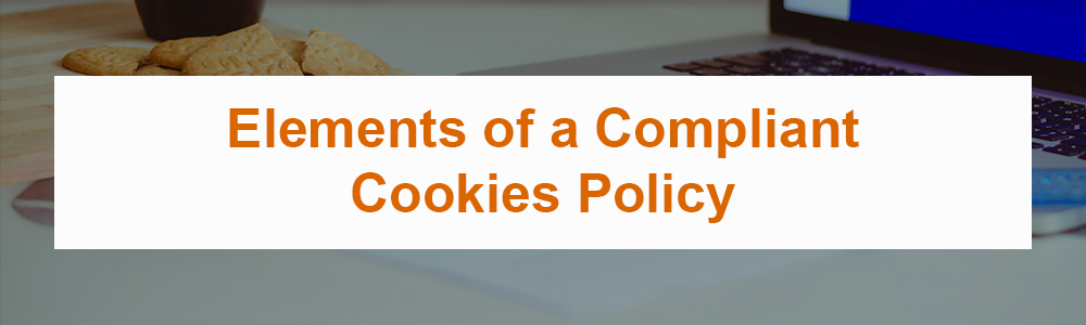Elements of a Compliant Cookies Policy