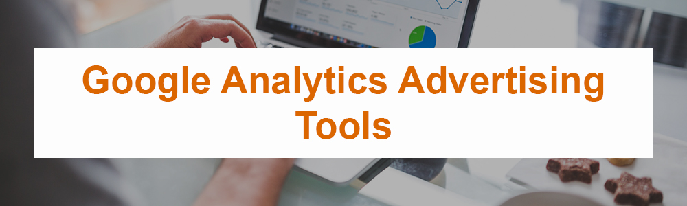 Google Analytics Advertising Tools