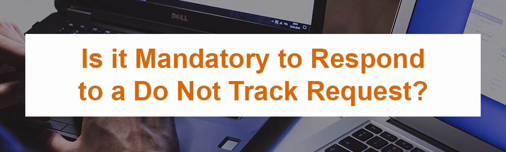 Is it Mandatory to Respond to a Do Not Track Request?