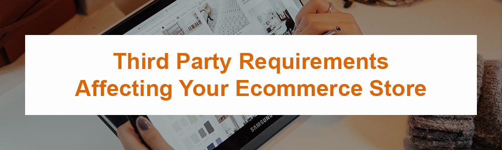 Third Party Requirements Affecting Your Ecommerce Store