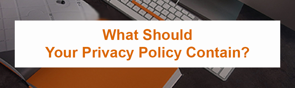 What Should Your Privacy Policy Contain?