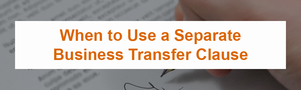 When to Use a Separate Business Transfer Clause
