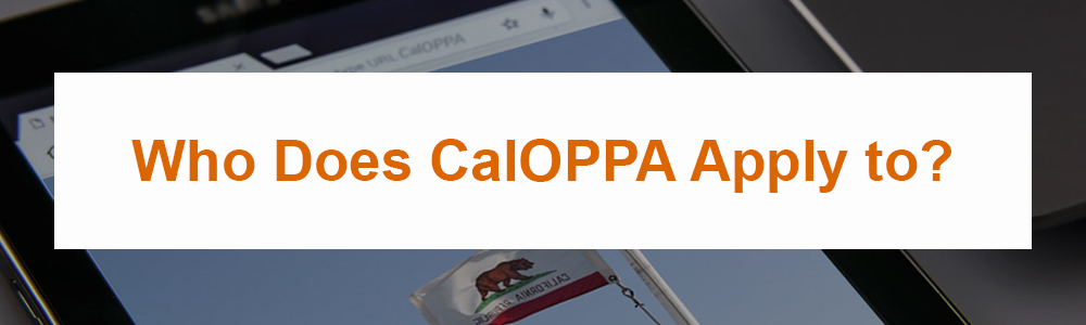 Who Does CalOPPA Apply to?