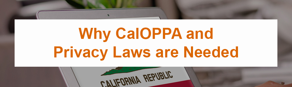 Why CalOPPA and Privacy Laws are Needed