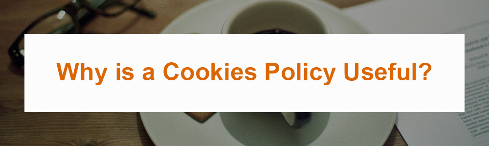 Why is a Cookies Policy Useful?
