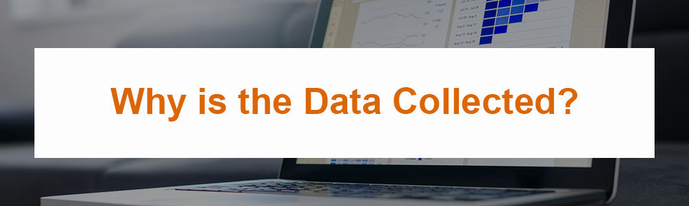Why is the Data Collected?