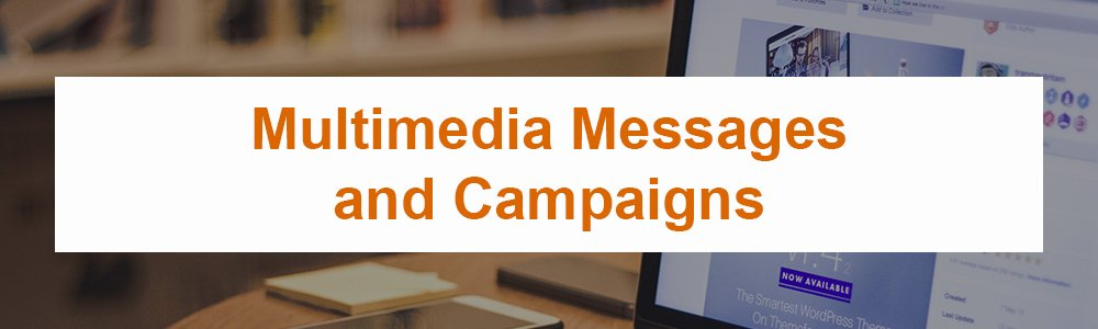 Multimedia Messages and Campaigns