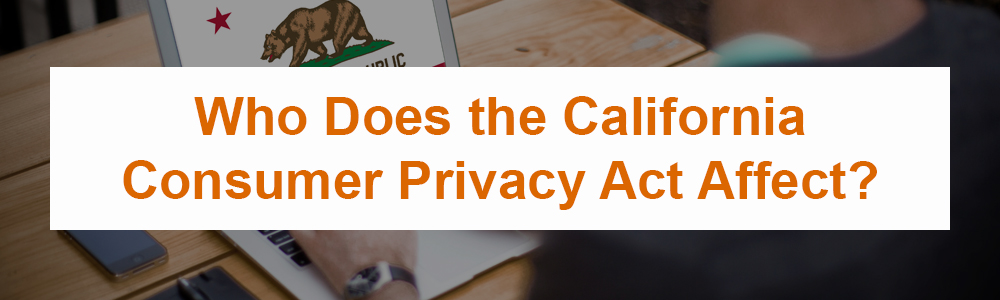 Who Does the California Consumer Privacy Act Affect?