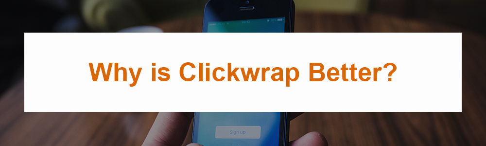 Why is Clickwrap Better?