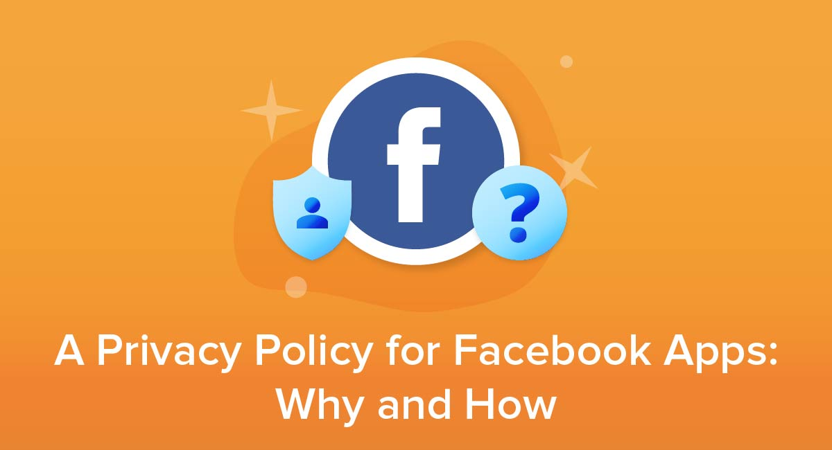 A Privacy Policy for Facebook Apps: Why and How