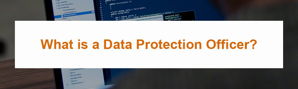 What is a Data Protection Officer?
