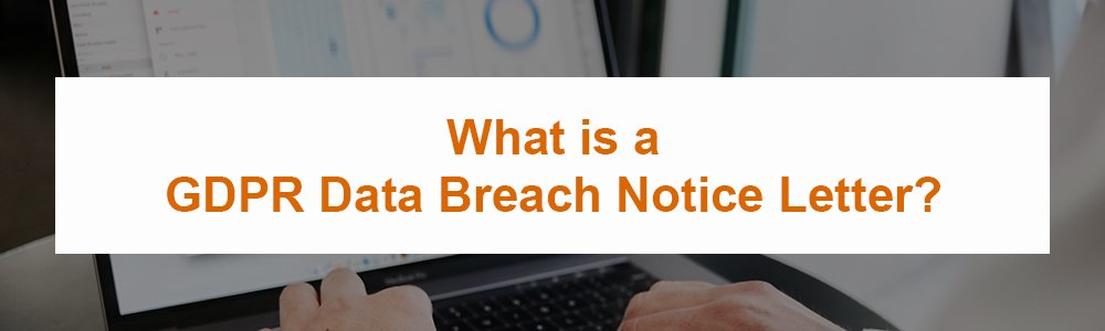 What is a GDPR Data Breach Notice Letter?