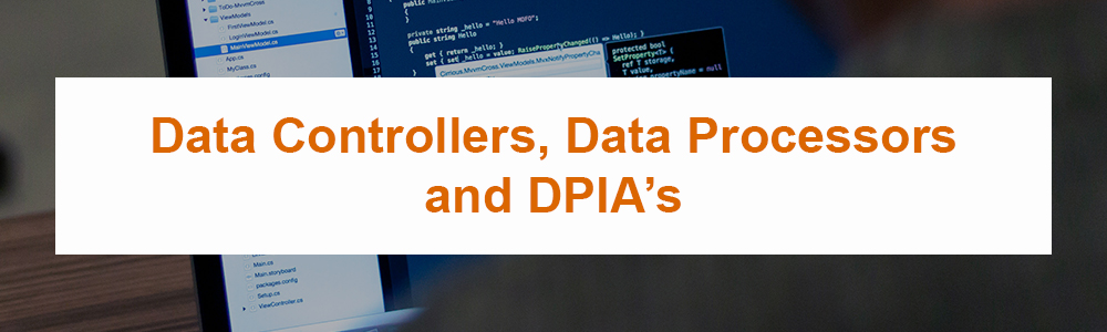 Data Controllers, Data Processors and DPIA's