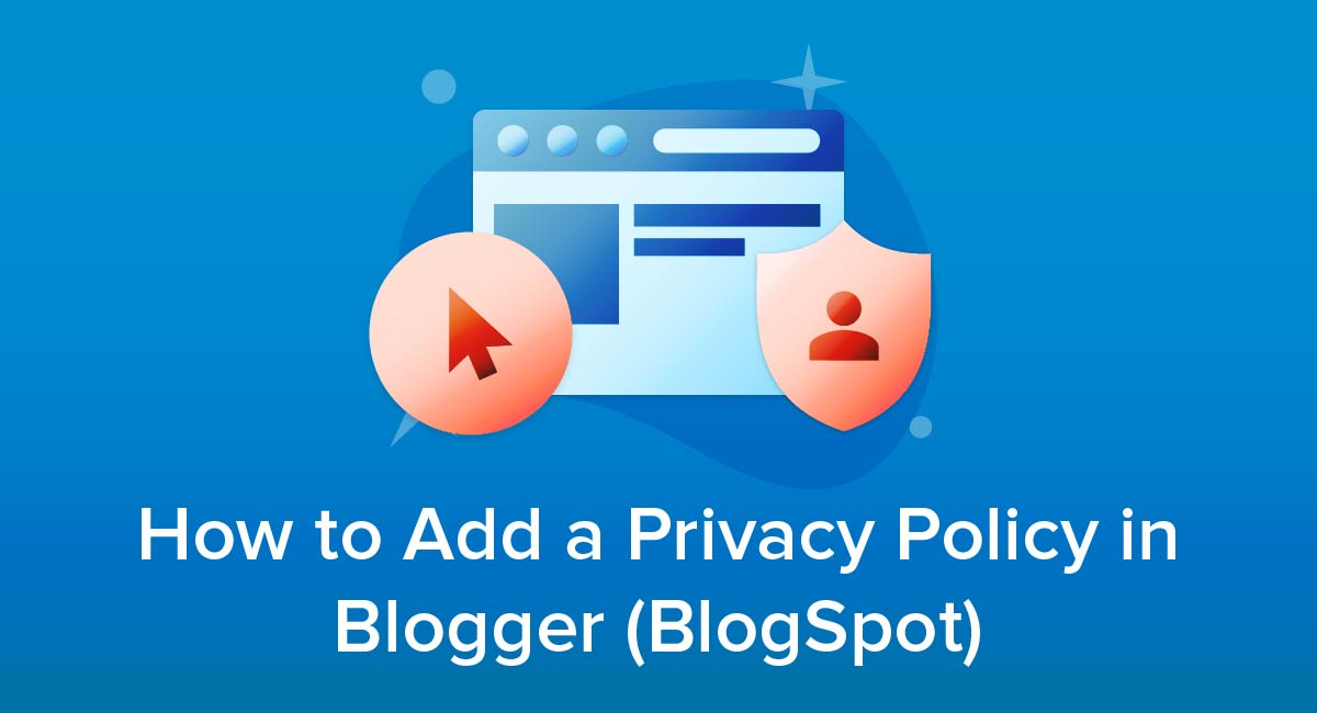How to Add a Privacy Policy in Blogger (BlogSpot)