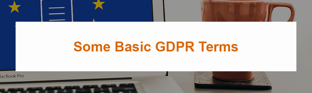 Some Basic GDPR Terms