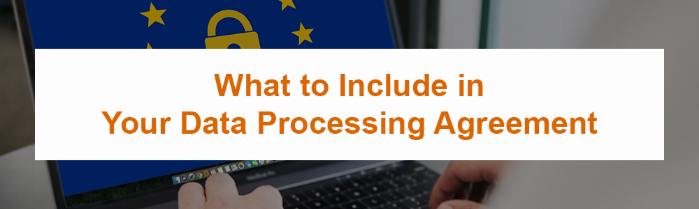 What to Include in Your Data Processing Agreement