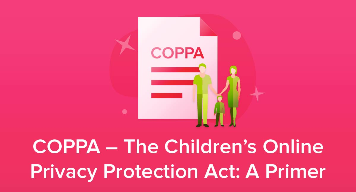 COPPA - The Children's Online Privacy Protection Act: A Primer
