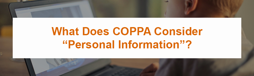 """What Does COPPA Consider """"Personal Information""""?"""