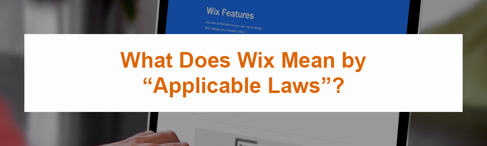 """What Does Wix Mean by """"Applicable Laws""""?"""