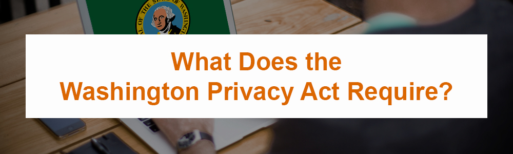 What Does the Washington Privacy Act Require?