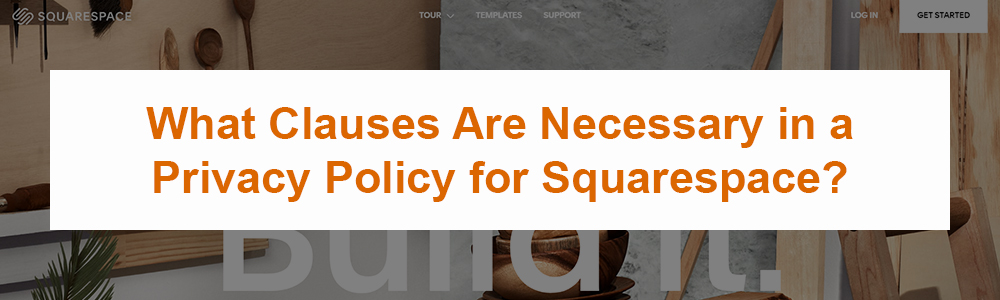 What Clauses Are Necessary in a Privacy Policy for Squarespace?