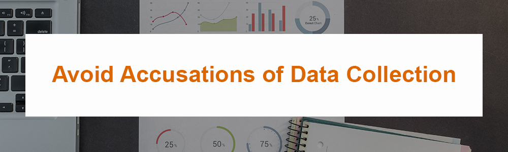 Avoid Accusations of Data Collection
