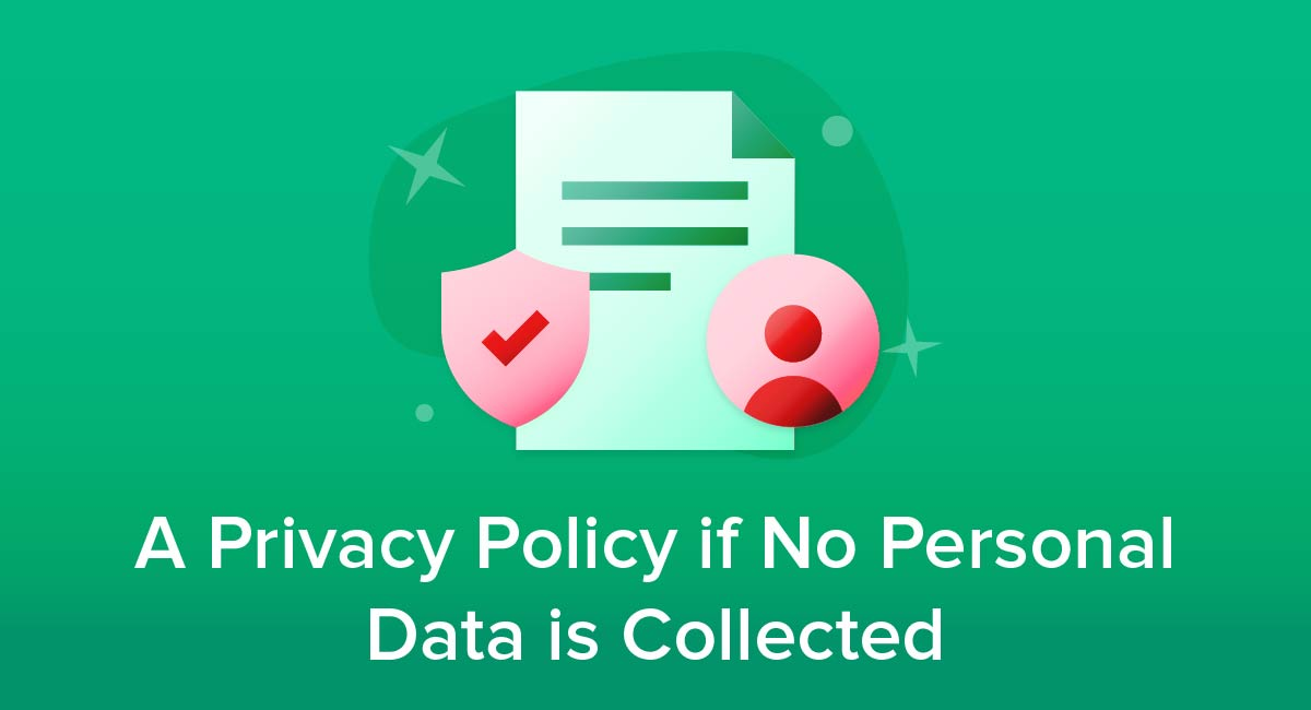 A Privacy Policy if No Personal Data is Collected
