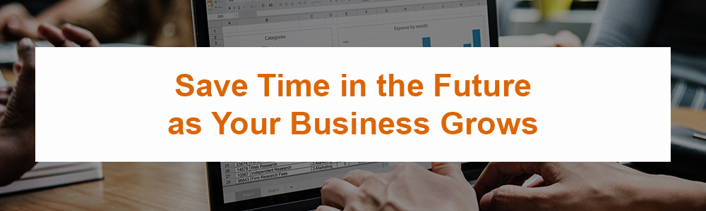Save Time in the Future as Your Business Grows