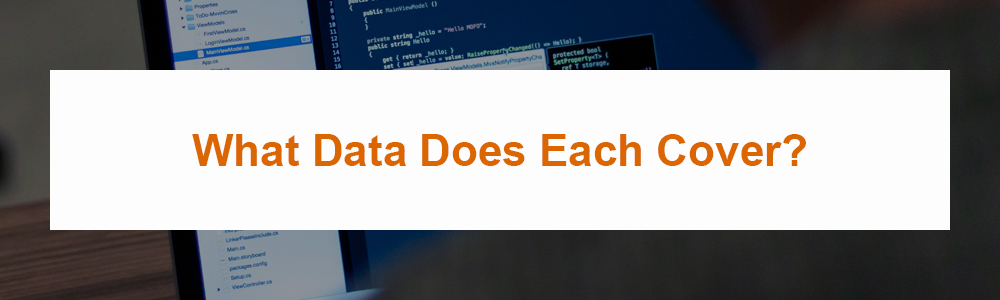 What Data Does Each Cover?