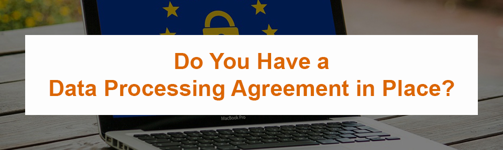 Do You Have a Data Processing Agreement in Place?