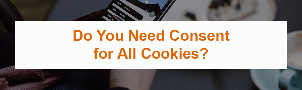 Do You Need Consent for All Cookies?