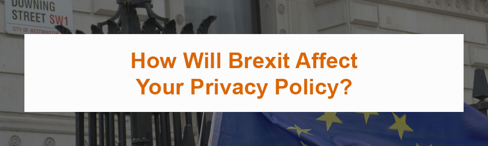 How Will Brexit Affect Your Privacy Policy?