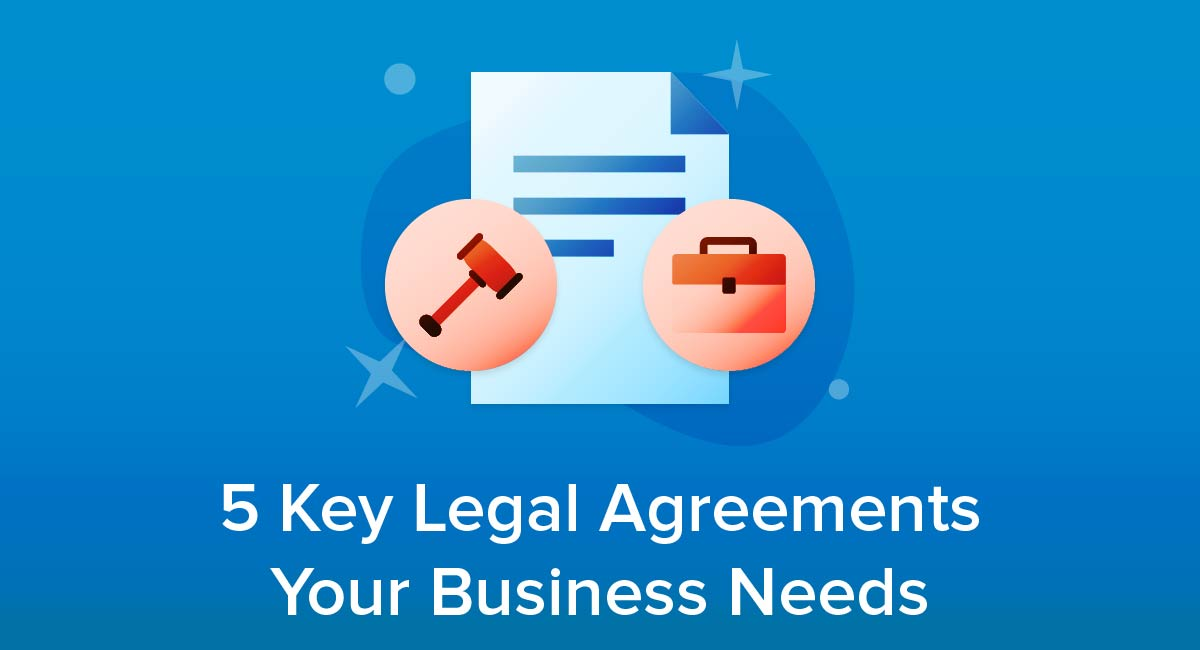 5 Key Legal Agreements Your Business Needs