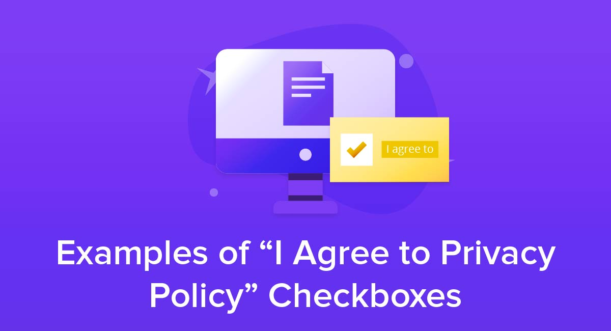 "Examples of ""I Agree to Privacy Policy"" Checkboxes"