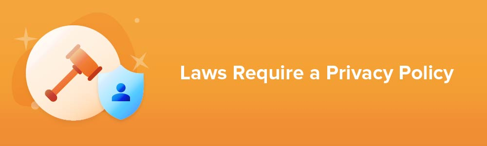 Laws Require a Privacy Policy