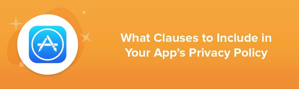 What Clauses to Include in Your App's Privacy Policy