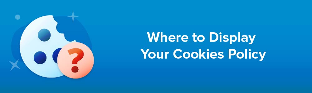 Where to Display Your Cookies Policy