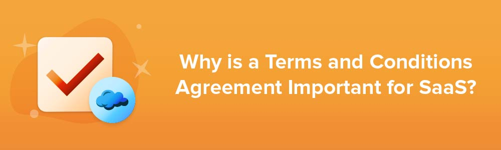 Why is a Terms and Conditions Agreement Important for SaaS?