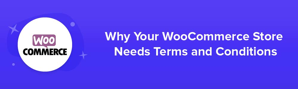 Why Your WooCommerce Store Needs Terms and Conditions