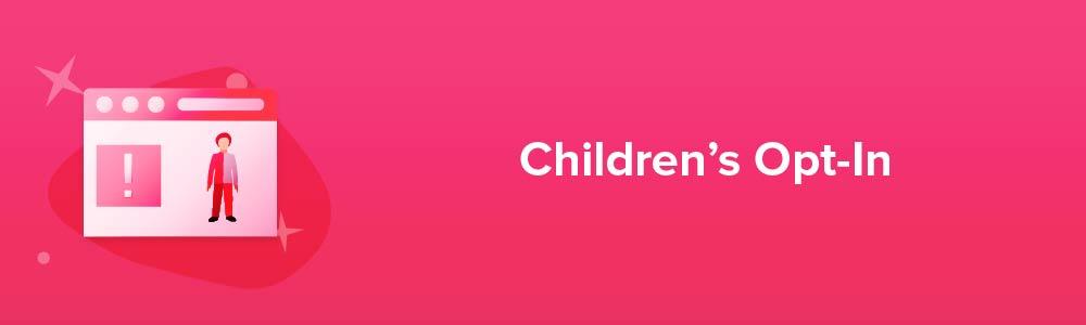 Children's Opt-In