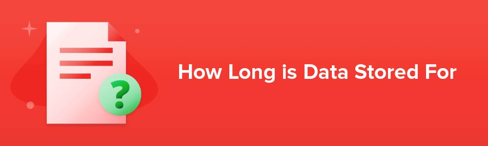 How Long is Data Stored For
