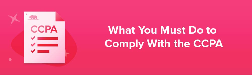 What You Must Do to Comply With the CCPA
