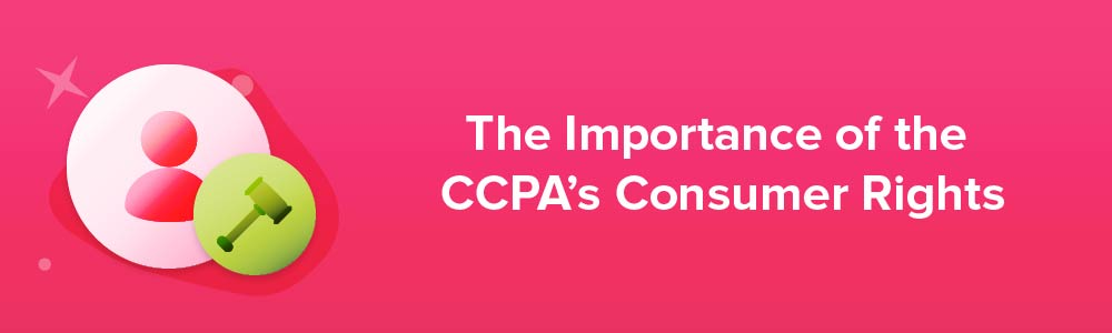 The Importance of the CCPA's Consumer Rights